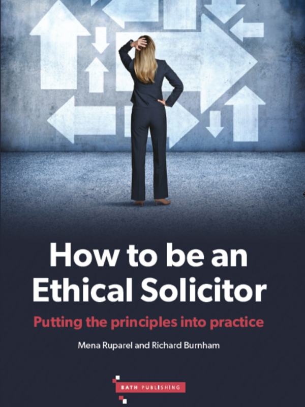bd276d4716 How to be an Ethical Solicitor, by Mena Ruparel and Richard Burnham (Bath  Publishing, £29.50)